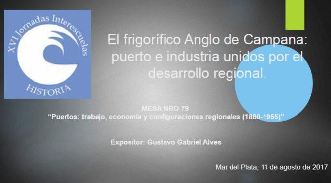 """Alves, Gustavo Gabriel: """"El frigorífico Anglo de Campana: puerto e industria unidos por el desarrollo regional""""."""