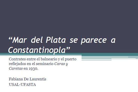 "Fabiana De Laurentis (USAL-UFASTA) :  ""Mar del Plata se parece a Constantinopla"""