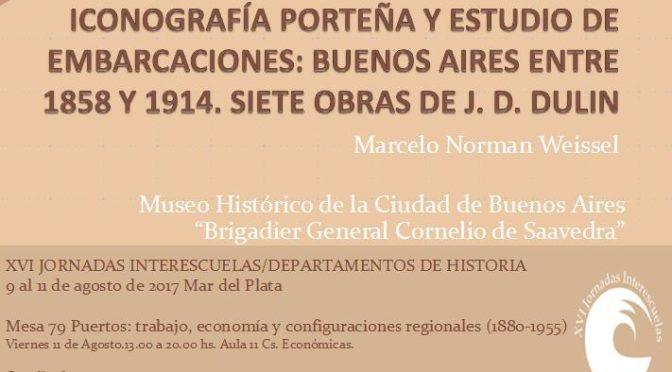 """Weissel, Marcelo: """"Iconografía porteña y estudio de embarcaciones: Buenos Aires entre 1858 y 1914. Siete obras de J.D. Dulin""""."""